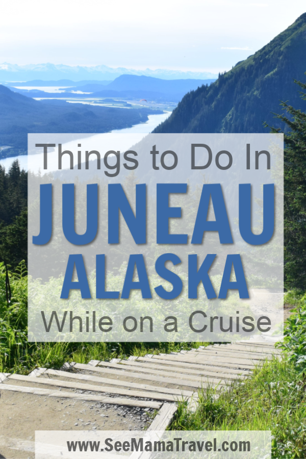 Things to do in Juneau, Alaska while on a cruise.